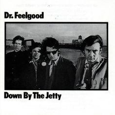 down by the jetty / dr.feelgood