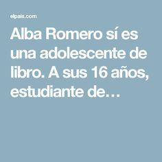 Alba Romero sí es una adolescente de libro. A sus 16 años, estudiante de…