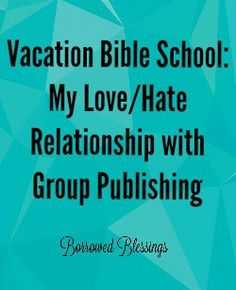 Vacation Bible School: My Love/Hate Relationship with Group Publishing - BorrowedBlessings.net