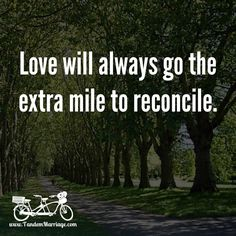 Love will always go the extra mile to reconcile.  #MarriageTip