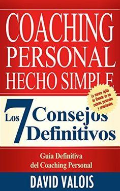 COACHING Personal Hecho Simple: Los 7 Consejos Definitivos de David Valois, http://www.amazon.es/dp/B00QRNS8KI/ref=cm_sw_r_pi_dp_R1anvb0WSECEE