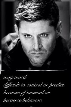 Supernatural. Definition of wayward: Dean Winchester! So damn sexy!
