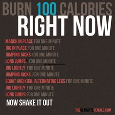 Burn 100 calories RIGHT now.