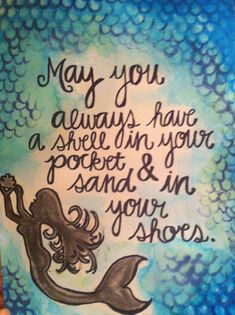 May you always have a shell in your pocket & sand in your shoes. Mermaid Fairy, Mermaid Room, Mermaid Tale, Mermaid Sign, Mermaid Bathroom, Little Mermaid Quotes, The Little Mermaid, Mermaid Sayings, Real Mermaids