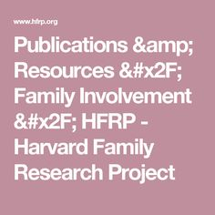 Publications & Resources / Family Involvement / HFRP - Harvard Family Research Project