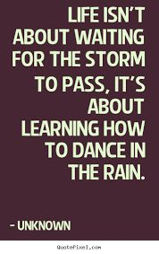 life isn't about waiting for the storm to pass it's about learning to dance in the rain - Buscar con Google