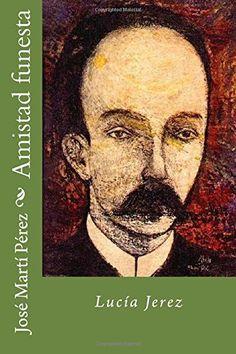 Amistad funesta (Spanish Edition) by Jose Marti Perez https://www.amazon.com/dp/1516879619/ref=cm_sw_r_pi_dp_x_mEvyyb6D82AFC