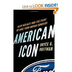 Bryce Hoffman got unfettered access to the inner workings of Ford, and he explains how the company when from tailspin to turnaround at the hands of CEO Alan Mulally.
