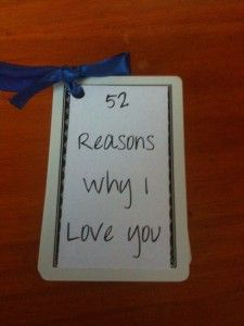 52 Reasons Why I Love You, using a deck of cards. Awesome Valentine's day idea!