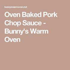 Oven Baked Pork Chop Sauce - Bunny's Warm Oven