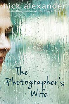 The Photographer's Wife: Amazon.co.uk: Nick Alexander: 9781845029555: Books