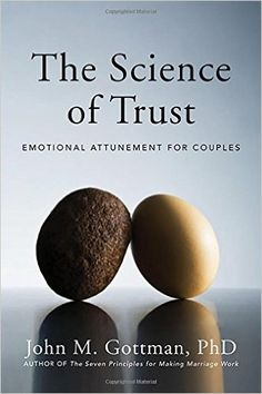 AmazonSmile: The Science of Trust: Emotional Attunement for Couples (9780393705959): John M. Gottman Ph.D.: Books