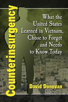 Counterinsurgency: What the United States Learned in Vietnam, Chose to Forget, and Needs to Know Today. By UGA alum, Terry T. Turner (B.S.A. 1967, M.S. 1972, Ph.D. 1974).  Terry writes under the pen name of David Donovan. The book uses Donovan's and others' experiences in Vietnam as a basis for defining counterinsurgency, explaining the role of counterinsurgency advisors, the need for their specialty training and detailing how the whole thing can go wrong.
