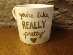 You're Like Really Pretty Mug | Coffee | Tea | Handmade | Gift | Valentine | Funny | Mean Girls Movie Quote | Gold Letter | Cute | Statement