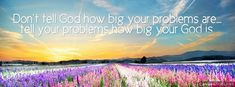 Dont tell God how Big your problem is, tell your problem how Big your God is - Quotes Facebook Cover Photos