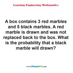 A box contains 3 red marbles and 5 black marbles. A red marble is drawn and was not replaced back to the box. What is the probability that a black marble will drawn? Black Marble, Marbles, Statistics, Draw, Learning, Box, Snare Drum, To Draw, Studying