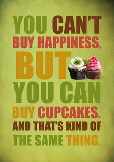 You can't buy happiness, but you can buy cupcakes..... Thought of Skye when I seen this