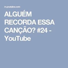 ALGUÉM RECORDA ESSA CANÇÃO? #24 - YouTube