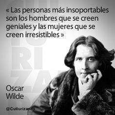 The most intolerable people are men who think they are great and women who believe they are irresistible Oscar Wilde Poetry Quotes, Book Quotes, Me Quotes, The Ugly Truth, Inspirational Phrases, Thinking Quotes, Spanish Quotes, Sentences, Wise Words