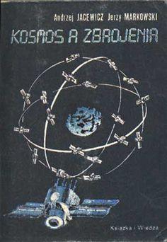 Kosmos a zbrojenia, Andrzej Jacewicz, Jerzy Markowski, KiW, 1988, http://www.antykwariat.nepo.pl/kosmos-a-zbrojenia-andrzej-jacewicz-jerzy-markowski-p-1361.html