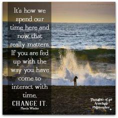 Change it! #change #positivelife #goodvibes #time