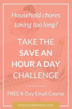 How to save time on home chores and be a more productive mom and mompreneur. Take the challenge and see if you can save an hour a day.