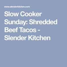Slow Cooker Sunday: Shredded Beef Tacos - Slender Kitchen