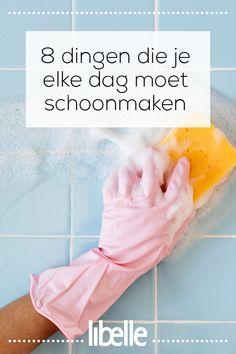 8 dingen die je elke dag moet schoonmaken. #schoonmaken #huishouden