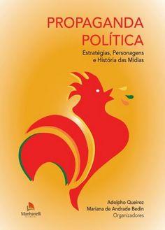 'Propaganda política, estratégias, personagens e histórias da mídia', livro de Adolpho Queiroz e Mariana de Andrade Bedin.