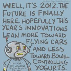 Yeah where are those flying cars and hover boards we were promised?? :)