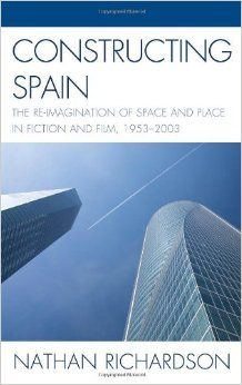 Constructing Spain : the re-imagination of space and place in fiction and film, 1953-2003 / Nathan Richardson - Lewisburg : Bucknell University Press, cop. 2012