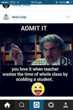 Yeah.  Love that moment.  Teacher scolds the student.and we had an amazing gossip session