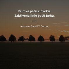 Přímka patří člověku. Zakřivená linie patří Bohu. - Antonio Gaudí Y Cornet