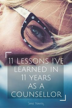 Self care ideas: Since I started my counselling practice in 2005 I've seen hundreds of different people with hundreds of different issues.  Here I share 11 things I have learnt through that experience