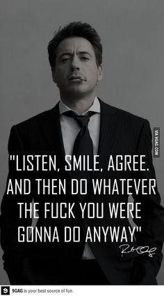 """listen. smile. agree. and then do whatever the fuck you were gonna do anyway"""