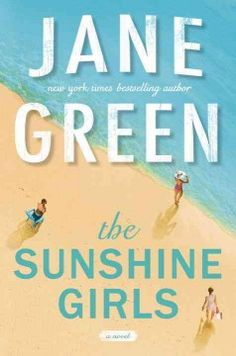 SUNSHINE GIRLS by Jane Green at the Champaign Public Library.  June 2017, release.