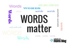 Words Matter: How To Teach Your Kids To Use Their Words Wisely http://rochestermn.citymomsblog.com/mom/words-matter/