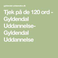 Tjek på de 120 ord - Gyldendal Uddannelse- Gyldendal Uddannelse
