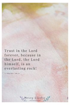 Trust in the Lord forever, because in the Lord, the Lord himself, is an everlasting rock! Isaiah 26:4, Mercy Creates, Bible Verses about trusting in the Lord, trust in the Lord because He is a rock, Trusting in an everlasting God, Scripture about trusting in God, Verses about God being a rock #MercyCreates #BibleVerse #christianart #Scripture #Scriptures #Bible #BibleStudy #BibleVerses #BibleQuotes #GodsWord #Christianity #WatercolorScripture #VerseArt #BibleArt #ScriptureArt #FaithArt Verses About Trust, Scriptures, Bible Verses, Isaiah 26 4, Encouraging Verses, Scripture Art, Christian Art, Trust God, Word Art