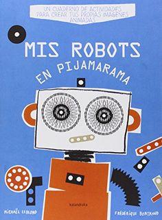 Mis robots : en pijamarama. Michaël Leblond. Kalandraka, 2014