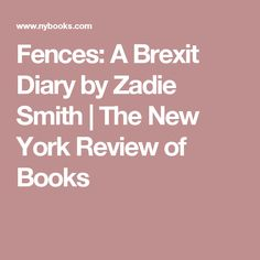 Fences: A Brexit Diary by Zadie Smith   The New York Review of Books