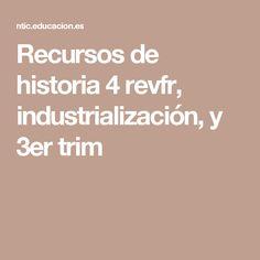 Recursos de historia 4 revfr, industrialización, y 3er trim