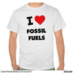 I Love Fossil Fuels Shirt