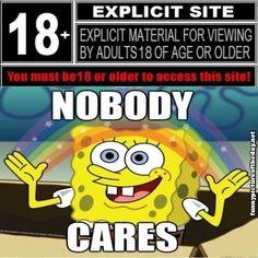 Explicit Site Funny 18 Years Or Older Spongebob Squarepants Nobody Cares Meme