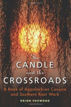 The Candle and the Crossroads: A Book of Appalachian Conjure and Southern Root-Work by Orion Foxwood, http://www.amazon.com/dp/157863508X/ref=cm_sw_r_pi_dp_Vk3Trb0Y5GXPF