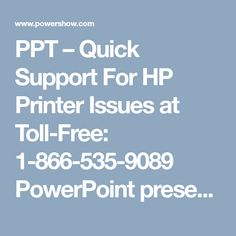 PPT – Quick Support For HP Printer Issues at Toll-Free: 1-866-535-9089 PowerPoint presentation | free to download  - id: 8ab3f3-MWZjM