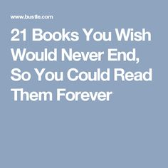 21 Books You Wish Would Never End, So You Could Read Them Forever