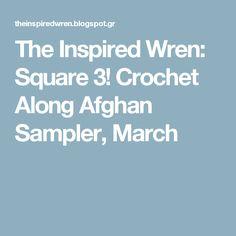 The Inspired Wren: Square 3! Crochet Along Afghan Sampler, March