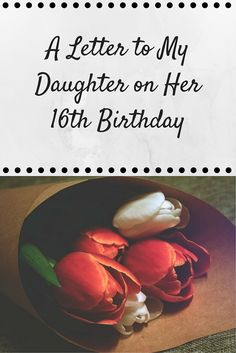 A Letter To My Daughter On Her 16th Birthday