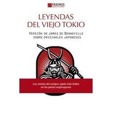 Leyendas del viejo Tokio : (y otras historias de samuráis del siglo XVII)  / versión de James de Benneville sobre originales japoneses ; traducción de Carlos Ezquerra http://fama.us.es/record=b2605559~S5*spi